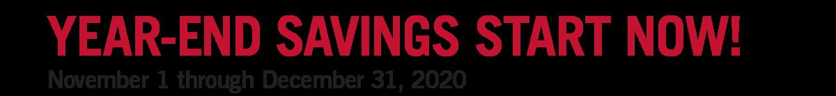 Year‑end savings start now! November 1 through December31,2020